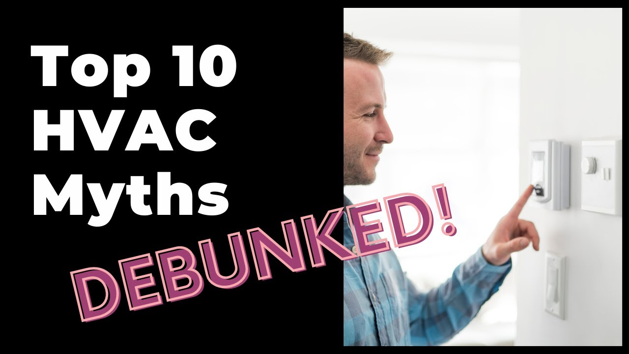 10 HVAC Myths Debunked
